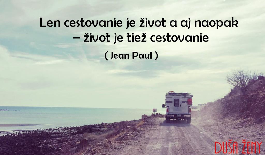 Len cestovanie je život a aj naopak - život je tiež cestovanie - Jean Paul